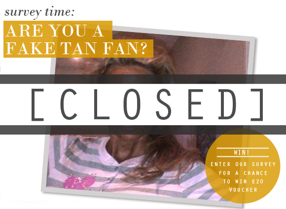 CLOSED - Are you a fake tan fan?