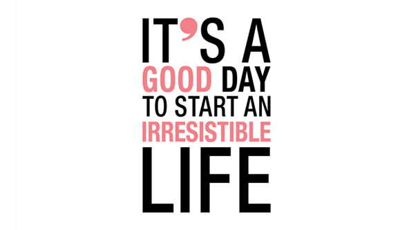It's a good day to start an Irresistible Life