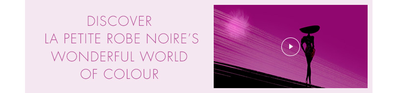 Discover La Petite Robe Noire's wonderful world of colour